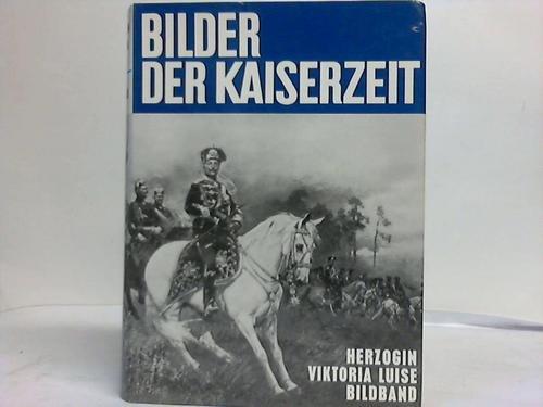 Bilder der Kaiserzeit. Viktoria Luise Herzogin von Braunschweig. Bildband.