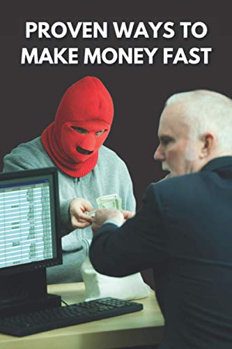 Proven Ways to Make Money Fast: Sarcastic Gag Ideas Notebook/Journal - Funny Graduation Gifts For Friends, her & Him