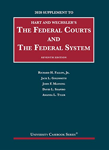 Compare Textbook Prices for The Federal Courts and the Federal System, 7th, 2020 Supplement University Casebook Series 2020 Edition ISBN 9781684679782 by Fallon Jr., Richard H.,Goldsmith, Jack L.,Manning, John F.,Shapiro, David L.,Tyler, Amanda L.