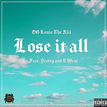 Lose It All (feat. Scotty & T West)
