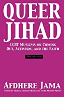 Queer Jihad: LGBT Muslims on Coming Out, Activism, and the Faith