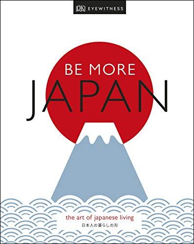 Be More Japan [Idioma Inglés]: The Art of Japanese Living (Dk Eyewitness)
