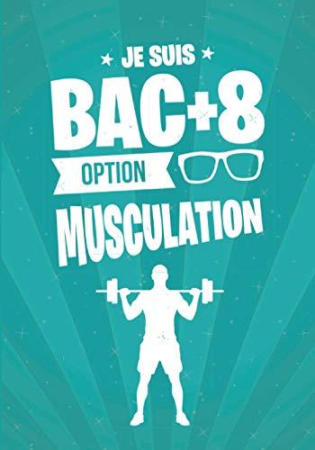 Je suis BAC+8 option MUSCULATION: cadeau original et personnalisé, cahier parfait pour prise de notes, croquis, organiser, planifier