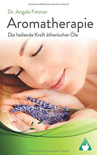 Fetzner, Angela<br />Aromatherapie - Die heilende Kraft ätherischer Öle