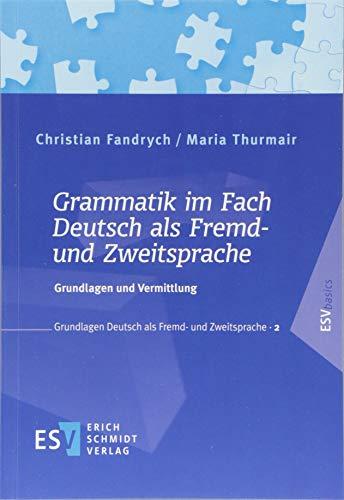 Grammatik im Fach Deutsch als Fremd- und Zweitsprache: Grundlagen und Vermittlung (Grundlagen Deutsch als Fremd- und Zweitsprache, Band 2)