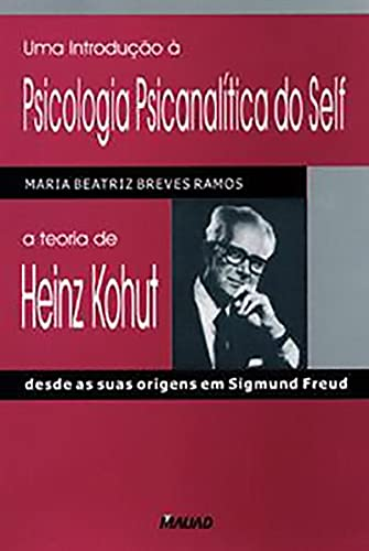 Uma Introdução a Psicologia Psicanalítica do Self: a Teoria de Heinz Kohut Desde as Suas Origens em Sigmund Freud