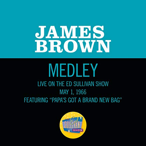 Papa's Got A Brand New Bag/ I Got You (I Feel Good) (Medley/Live On The Ed Sullivan Show, May 1, 1966)