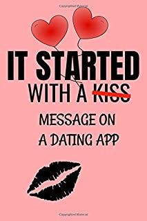 IT STARTED WITH A KISS MESSAGE ON A DATING APP: Special Hilarious Funny Valentines Day Gifts for girlfriend / boyfriend / for Her for him~ Lined Paperback Notebook