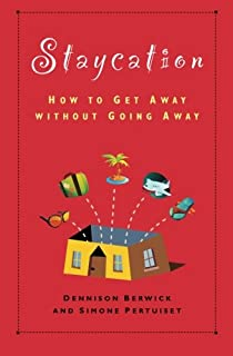 Staycation: How to Get Away Without Going Away
