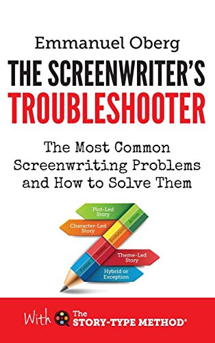 The Screenwriter's Troubleshooter: The Most Common Screenwriting Problems and How to Solve Them (With the Story-Type Method, Band 2)