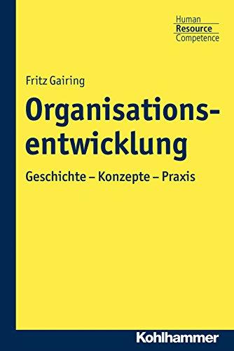 Organisationsentwicklung: Geschichte - Konzepte - Praxis (Kohlhammer Human Resource Competence)