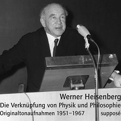 Die Verknüpfung von Physik und Philosophie [Originaltonaufnahmen 1951-1967] Titelbild