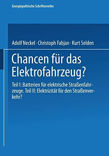 Chancen für das Elektrofahrzeug?: Teil I: Batterien Für Elektrische Straßenfahrzeuge. Teil Ii: Elektrizität Für Den Straßenverkehr? (Energiepolitische ... Schriftenreihe (6), Band 6)