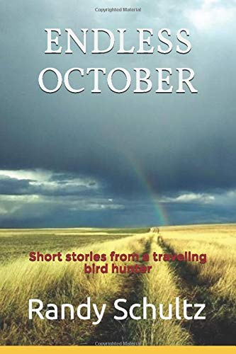 Endless October: Short stories from a traveling bird hunter (Endless October- Bird Dogs and Bird Hunting Across America)