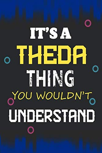 It's a Theda Thing you wouldn't understand: Lined Notebook Gift for Theda. Notebook / Diary / Thanksgiving & Birthday Gift for Theda