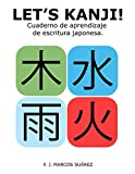Let's Kanji!: Cuaderno de aprendizaje de escritura japonesa (Let's Kaku)