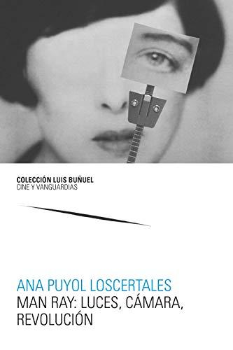 Man Ray: Luces, Cámara, Revolución (Luis Buñuel. Cine y Vanguardias)