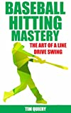 Baseball Hitting Mastery: Art of the Line...