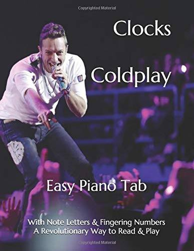 Clocks Coldplay: Easy Piano Tab With Note Letters & Fingering Numbers A Revolutionary Way To Read & Play