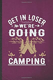 Get in Loser We're Going Camping: Funny Camping Hiking Lover Lined Notebook/ Blank Journal For Camper Adventure, Inspirational Saying Unique Special Birthday Gift Idea Personal 6x9 110 Pages