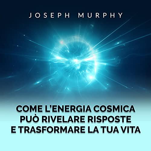 Come l'Energia Cosmica può rivelare risposte e trasformare la tua vita cover art