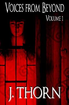 Voices from Beyond: Volume 1 (A Horror/Dark Fantasy Short Story Collection) by [J. Thorn]