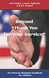 Image: Beyond 'Thank You for Your Service': The Veteran Champion handbook for civilians | Paperback: 151 pages | by LtCol (Ret) Kathy Lowrey Gallowitz (Author). Publisher: Vanguard Veteran (August 16, 2020)