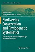 Biodiversity Conservation and Phylogenetic Systematics: Preserving our evolutionary heritage in an extinction crisis (Topics in Biodiversity and Conservation)