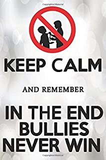 Keep Calm And Remember In The End Bullies Never Win: 120 Pages / Gifts / (6 x 9 inches) / Work / schools / children / kids...