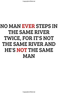 No man ever steps in the same river twice, for it's not the same river and he's not the same man. Funny notebook for work,...