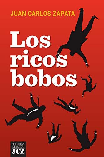Los ricos bobos eBook: ZAPATA, JUAN: Amazon.es: Tienda Kindle