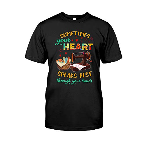 Lovely Sewing Quilting Lover Tee Sometmes Your Heart Machine Staff Speaks Best Through Your Hands Gift T-Shirt (XL) Black