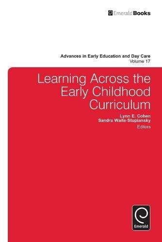 Learning Across the Early Childhood Curriculum (Advances in Early Education & Day Care) (Advances in Early Education and