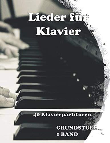 Lieder für Klavier: 40 Noten für Klavier, Grundstufe