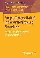 Europas Zivilgesellschaft in der Wirtschafts- und Finanzkrise: Protest, Resilienz und Kaempfe um Deutungshoheit (Buergergesellschaft und Demokratie)