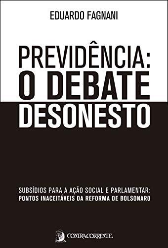 Previdência: o debate desonesto: subsídios para a ação social e parlamentar: pontos inaceitáveis da Reforma de Bolsonaro