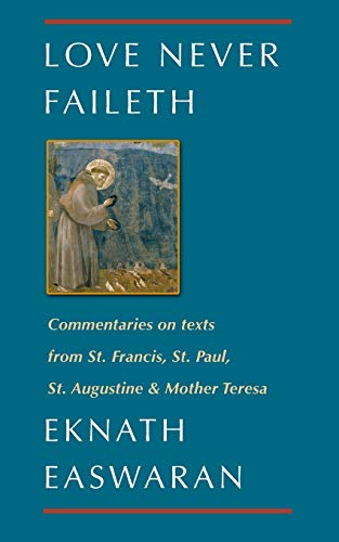 Love Never Faileth: Commentaries on texts from St. Francis, St. Paul, St. Augustine & Mother Teresa (Classics of Christian Inspiration (1))
