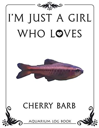 I'm Just a Girl Who Loves Cherry Barb Aquarium Log Book: Fish Tank Journal, Aquarium Maintenance Notebook, Freshwater Fish Care