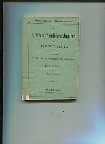 Die Lichtempfindlichen Papiere der Photographie - Ein Leitfaden für Berufs- und Amateur-Photographen.