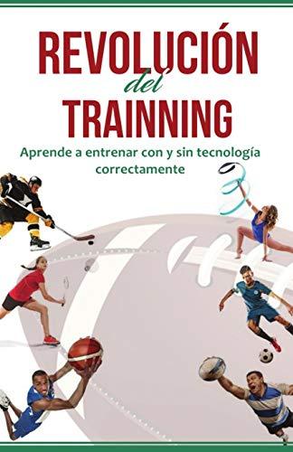 Revolución del Trainning: Aprende a entrenar con y sin tecnología correctamente.