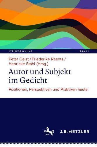 Autor und Subjekt im Gedicht: Positionen, Perspektiven und Praktiken heute (Lyrikforschung. Neue Arb