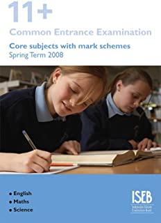 Eleven Plus Common Entrance Exam: Core Subjects with Mark Schemes Spring 2008