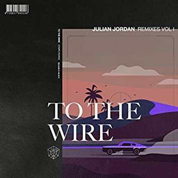 To The Wire (Remixes Vol. 1)