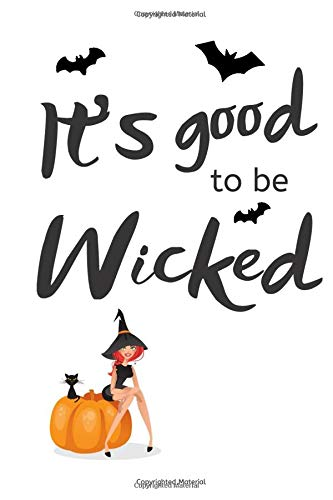 It's Good to be Wicked: A Witch's Book of Secrets: A Magical Journal for Modern Witches, Mediums, Psychics and Healers