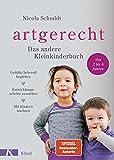 artgerecht - Das andere Kleinkinderbuch: Gefühle liebevoll begleiten - Entwicklungsschritte verstehen - Mit Kindern wachsen. Von 2 bis 6 Jahren. - Nicola Schmidt