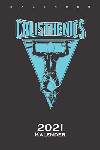 Calisthenics Klimmzugstange Kalender 2021: Jahreskalender für Fitness-Enthusiasten und alle die den Street-Workout-Sport rund um Eigengewichtsübungen lieben