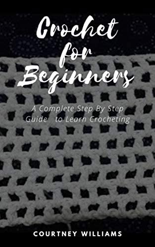 Crochet for Beginners A Complete Step By Step Guide to Learn Crocheting product image