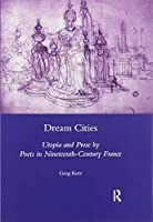 Dream Cities: Utopia and Prose by Poets in Nineteenth-century France