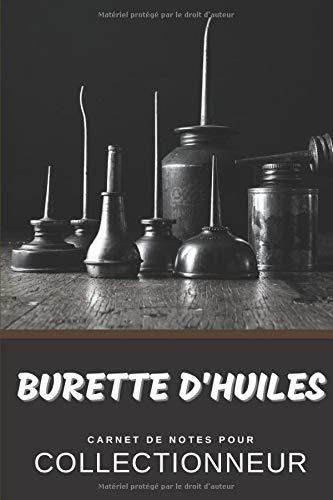 Burette d'huiles Carnet de Notes pour Collectionneur Passionné Buirophilie: Calepin ligné, répertoriez vos collections etc.   Cadeau Noel Anniversaire