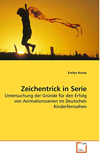 Zeichentrick in Serie: Untersuchung der Gründe für den Erfolg von Animationsserien im Deutschen Kinderfernsehen